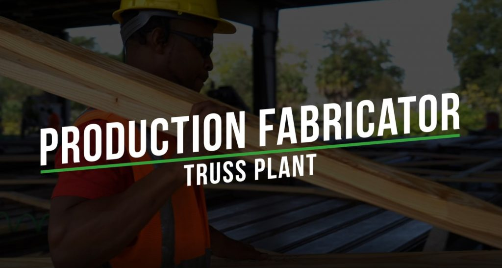 Featured Position: Production Fabricator (Truss Plant)